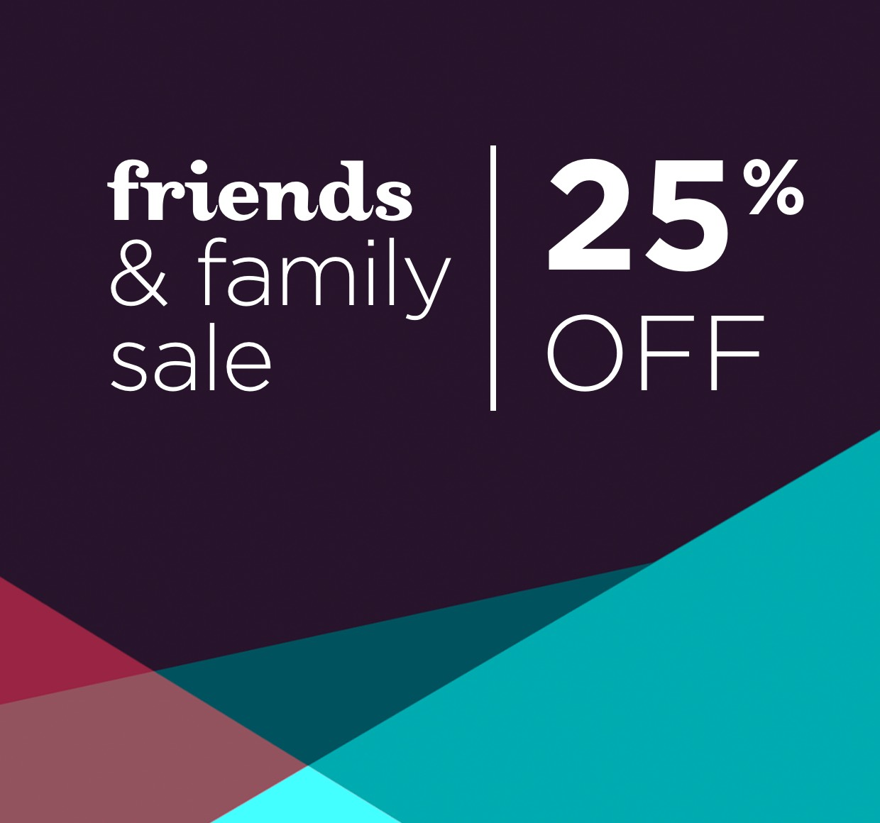 3 DAYS ONLY | Enjoy 25% off | Friends & Family Sale | Use code: FRIENDSFAMILY