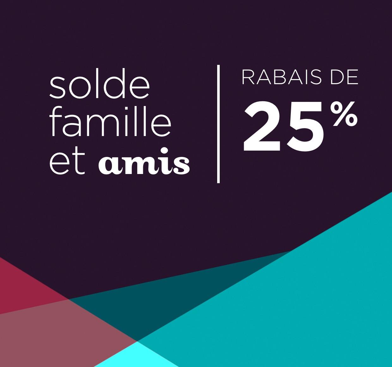 3 JOURS SEULEMENT | Profitez d'un rabais de 25 % | Solde Famille et amis | Utilisez le code : FAMILLEAMIS
